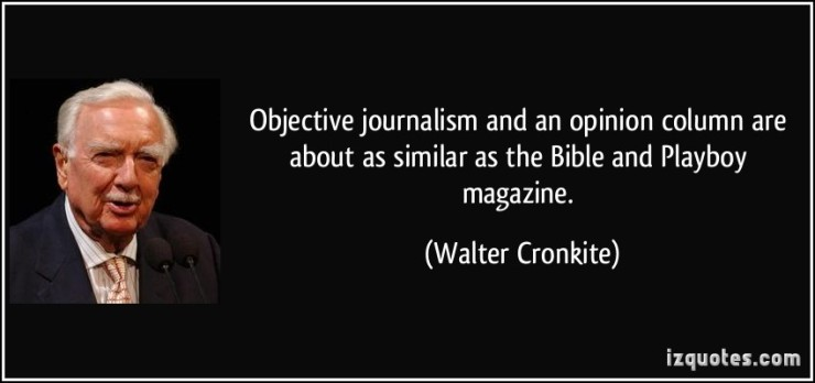 quote-objective-journalism-and-an-opinion-column-are-about-as-similar-as-the-bible-and-playboy-magazine-walter-cronkite-44536